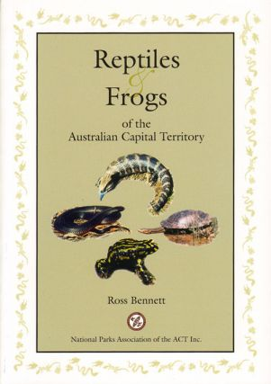 Reptiles and frogs of the Australian Capital Territory. Ross Bennett