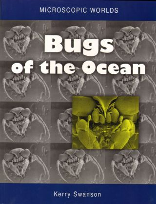 Microscopic worlds, volume one: bugs of the ocean. Kerry Swanson