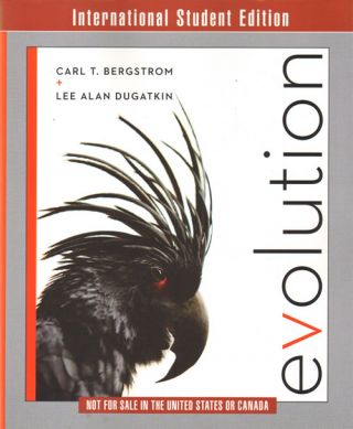 Evolution: international student edition. Carl T. Bergstrom, Lee Alan Dugatkin.