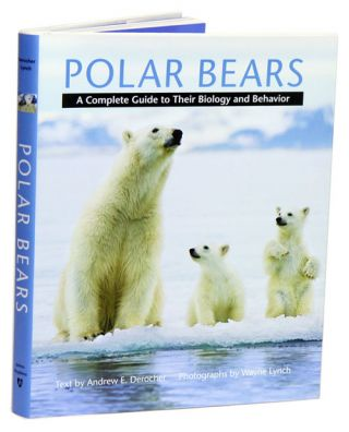 Polar bears: a complete guide to their biology and behavior. Andrew E. Derocher, Wayne Lynch