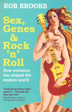 Sex, genes and rock 'n' roll: how evolution has shaped the modern world. Rob Brooks