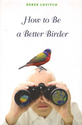 How to be a better birder. Derek Lovitch