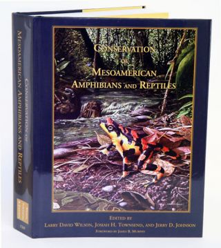 Conservation of Mesoamerican amphibians and reptiles. Larry David Wilson, Josiah H., Townsend, Jerry D. Johnson.