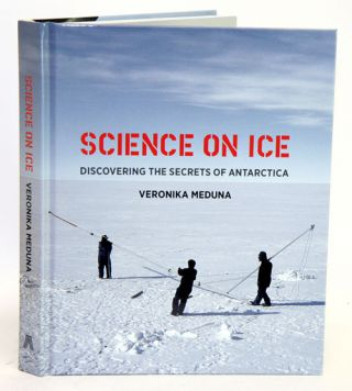 Science on ice: discovering the secrets of Antarctica. Veronika Meduna.