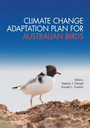 Climate change adaptation plan for Australian birds. Stephen T. Garnett, Donald C. Franklin.