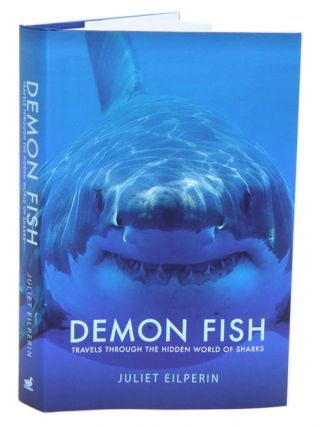 Demon fish: travels through the hidden world of sharks. Juliet Eilperin.