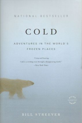 Cold: adventures in the world's frozen places. Bill Streever