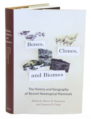 Bones, clones, and biomes: the history and geography of recent neotropical mammals. Bruce D. Patterson, Leonora P. Costa.