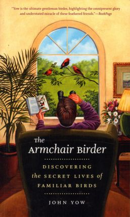 The armchair birder: discovering the secret lives of familiar birds. John Yow