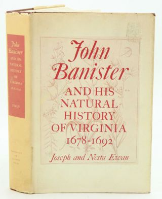 John Banister and his natural history of Virginia 1678-1692. Joseph and Nesta Ewan
