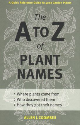 The A to Z of plant names: a quick reference guide to 4000 garden plants. Allen J. Coombes