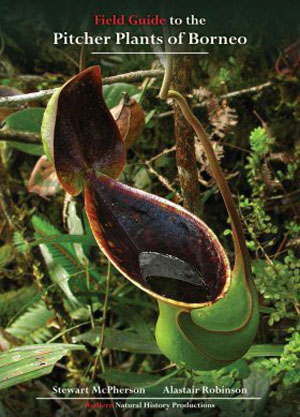 Field guide to the pitcher plants of Borneo. Stewart McPherson, Alastair Robinson