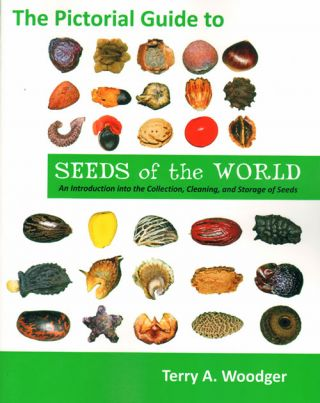 The pictorial guide to seeds of the world: an introduction to the collection, cleaning and...