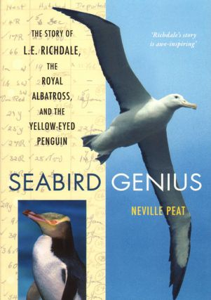 Seabird genius: the story of L.E. Richdale, the Royal albatross and the Yellow-eyed penguin. Neville Peat.