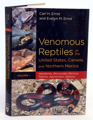 Venomous reptiles of the United States, Canada, and Northern Mexico: volume one, Heloderma, Micruroides, Micrurus, Pelamis, Agkistrodon, Sistrurus. Carl H. Ernst, Evelyn M. Ernst.