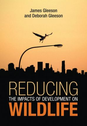 Reducing the impacts of development on wildlife. James Gleeson, Deborah Gleeson.