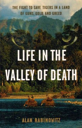 Life in the valley of death: the fight to save tigers in a land of guns, gold, and greed. Alan...
