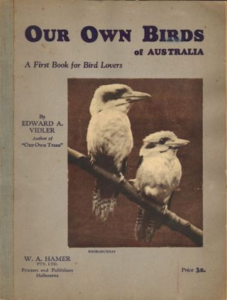 Our own birds of Australia: a first book for bird lovers. Edward A. Vidler