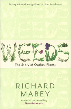 Weeds: the story of outlaw plants. Richard Mabey.