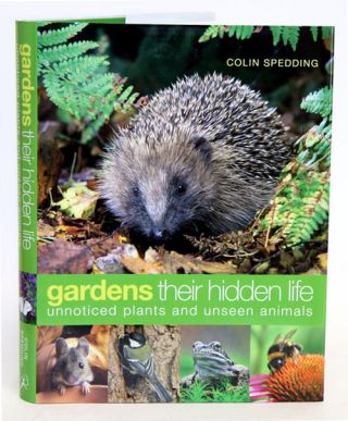 Gardens: their hidden life: unnoticed plants and unseen animals. Colin Spedding