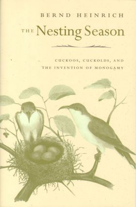 The nesting season: cuckoos, cuckolds, and the invention of monogamy. Bernd Heinrich.