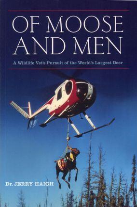 Of moose and men: nearly everything you wanted to know about the world's largest deer. Jerry Haigh.
