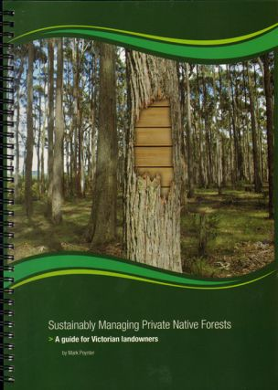 Sustainably managing private native forests: a guide for Victorian landowners