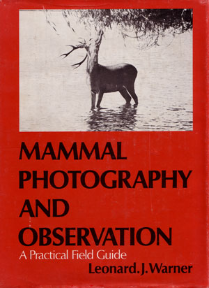 Mammal photography and observation: a practical field guide. Leonard J. Warner.