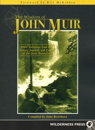 Wisdom of John Muir: 100+ selections from the letters, journals, and essays of the great...