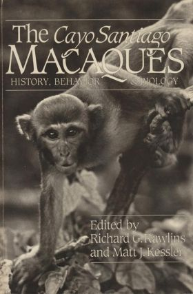 The Cayo Santiago Macaques: history, behavior and biology. Richard G. Rawlins, Matt J. Kessler