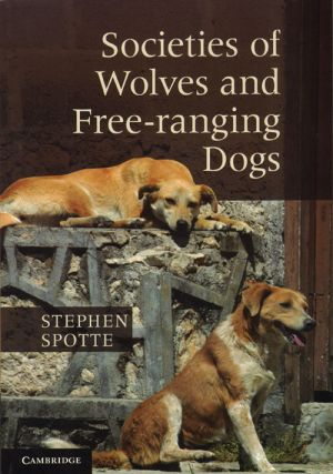 Societies of wolves and free-ranging dogs. Stephen Spotte