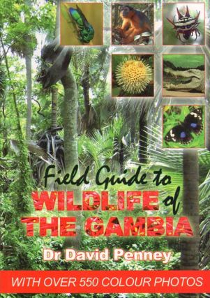 Field guide to wildlife of the Gambia: an introduction to common flowers and animals. David Penney.