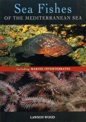Sea fishes of the Mediterranean, including marine invertebrates. Lawson Wood
