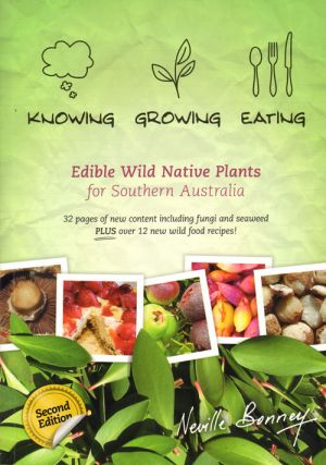 Knowing, growing and eating edible wild native plants for southern Australia. Neville Bonney
