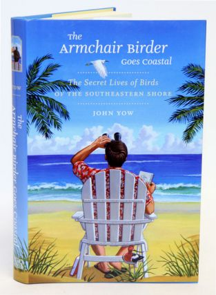 The armchair birder goes coastal: the secret lives of birds of the southeastern shore. John Yow