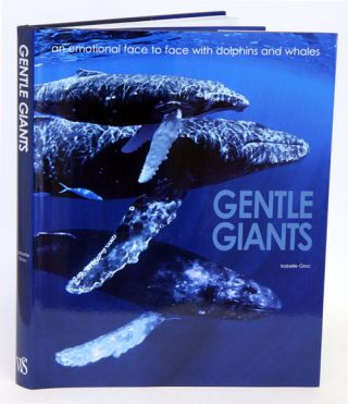 Gentle giants: an emotional face to face with dolphins and whales. Isabelle Groc