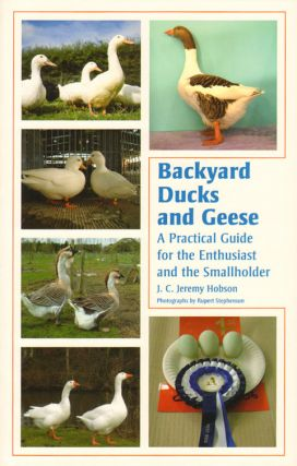 Backyard ducks and geese: a practical guide for the enthusiast and the smallholder. J. C. Jeremy Hobson, Rupert Stephenson.