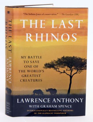 The last rhinos: my battle to save one of the world's greatest creatures. Lawrence Anthony, Graham Spence.