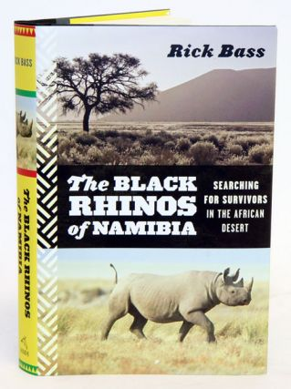 The black rhinos of Namibia: searching for survivors in the African desert. Rick Bass