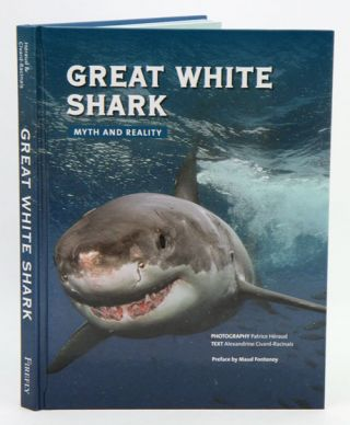 Great white shark: myth and reality. Alexandrine Civard-Racinais, Patrice Heraud.