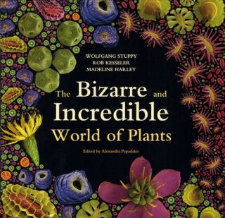 Bizarre and incredible world of plants. Wolfgang Stuppy, Rob Kesseler, Madeline Harley