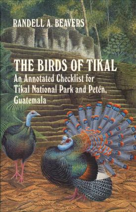 The birds of Tikal: an annotated checklist for Tikal National Park and Peten, Guatemala. Randell...