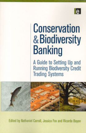 Conservation and biodiversity banking: a guide to setting up and running biodiversity credit trading systems. Nathaniel Carroll, Jessica Fox, Ricardo Bayon.