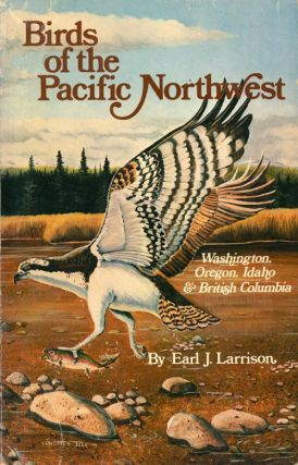 Birds of the Pacific northwest. Washington, Oregon, Idaho and British Columbia. Earl J. Larrison