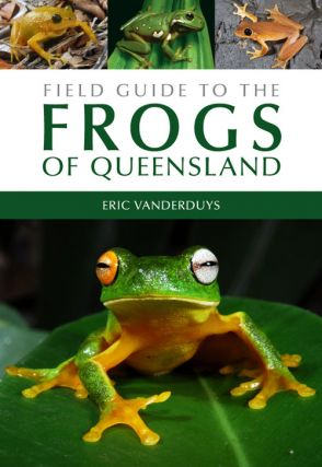 Field guide to the frogs of Queensland. Eric Vanderduys.