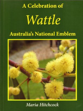 Celebration of wattle: Australia's national emblem. Maria Hitchcock