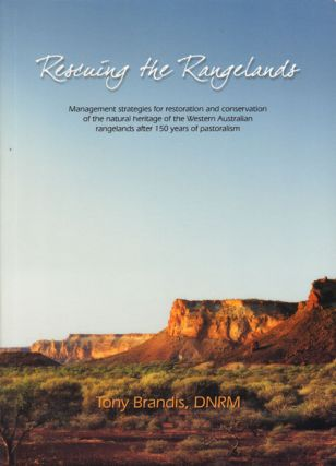 Rescuing the rangelands: management strategies for restoration and conservation of the natural heritage of the Western Australian rangelands after 150 years of pastoralism. Tony Brandis.