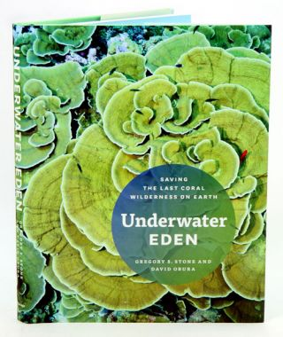 Underwater Eden: saving the last coral wilderness on Earth. Gregory S. Stone, David Obura