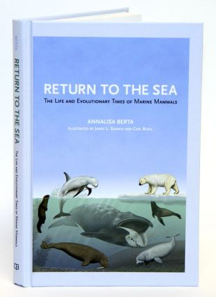 Return to the sea: the life and evolutionary times of marine mammals. Annalisa Berta.