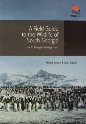 Field guide to the wildlife of South Georgia. Robert Burton, John Croxall